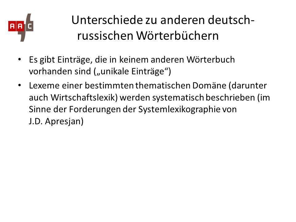 Unterschiede zu anderen deutsch- russischen Wörterbüchern Es gibt Einträge, die in keinem anderen Wörterbuch vorhanden sind (unikale Einträge) Lexeme