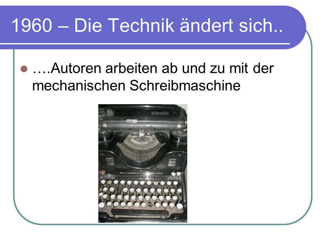 1960 – Die Technik ändert sich.. ….Autoren arbeiten ab und zu mit der mechanischen Schreibmaschine