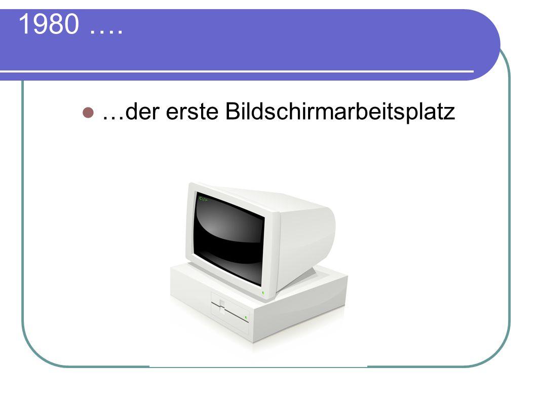 1980 …. …der erste Bildschirmarbeitsplatz
