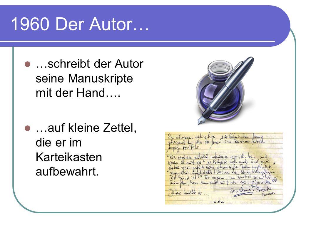 1960 Der Autor… …schreibt der Autor seine Manuskripte mit der Hand….
