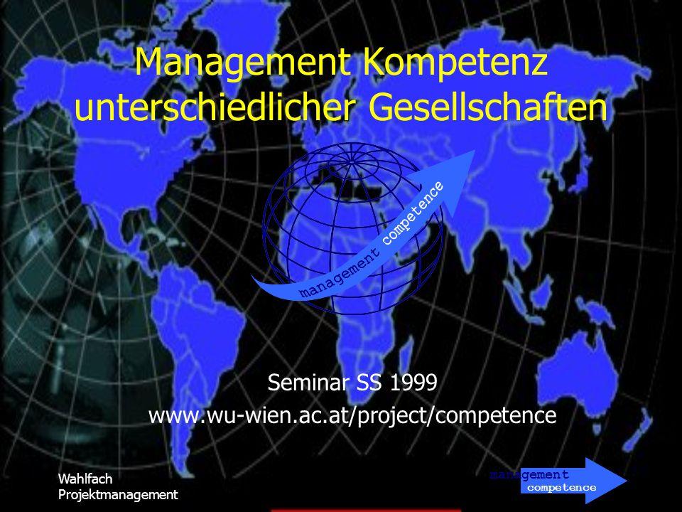 management competence Wahlfach Projektmanagement Management Kompetenz unterschiedlicher Gesellschaften Seminar SS 1999 www.wu-wien.ac.at/project/compe