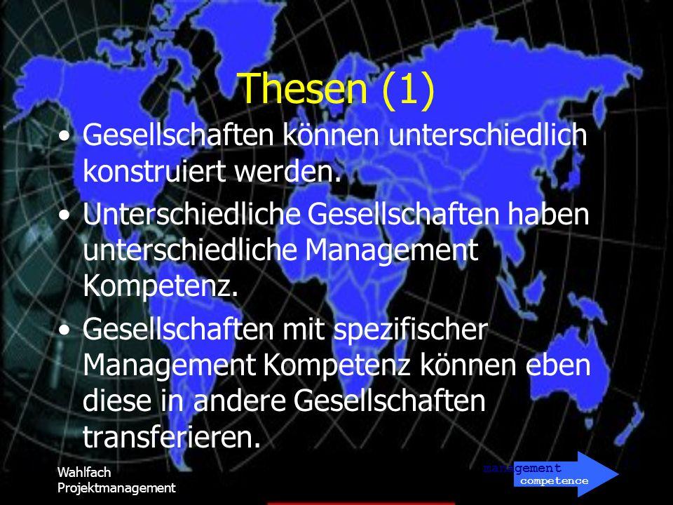 management competence Wahlfach Projektmanagement Thesen (2) Gesellschaften mit ähnlicher Management Kompetenz haben hohes Potential zu effizienten Kooperationen.