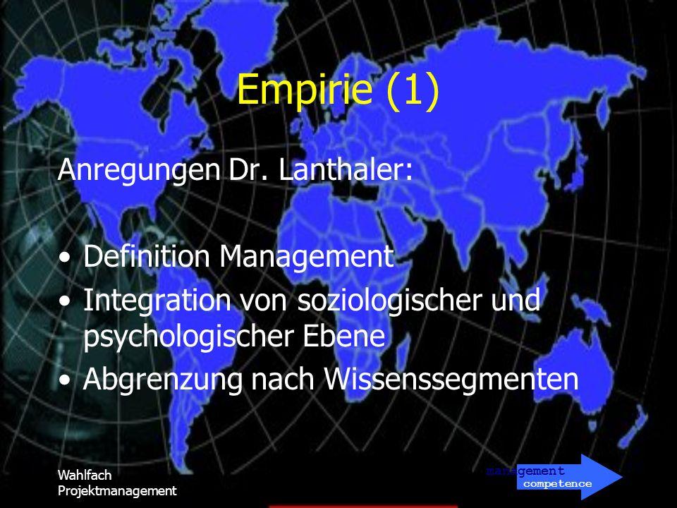 management competence Wahlfach Projektmanagement Empirie (1) Anregungen Dr. Lanthaler: Definition Management Integration von soziologischer und psycho