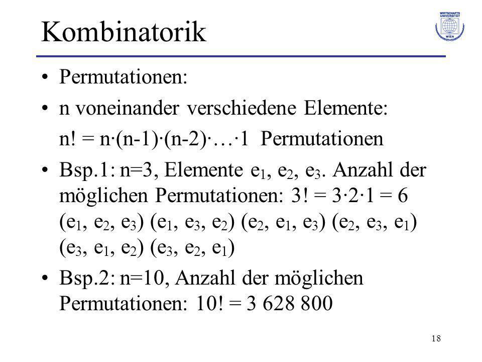 18 Kombinatorik Permutationen: n voneinander verschiedene Elemente: n! = n·(n-1)·(n-2)·…·1 Permutationen Bsp.1: n=3, Elemente e 1, e 2, e 3. Anzahl de
