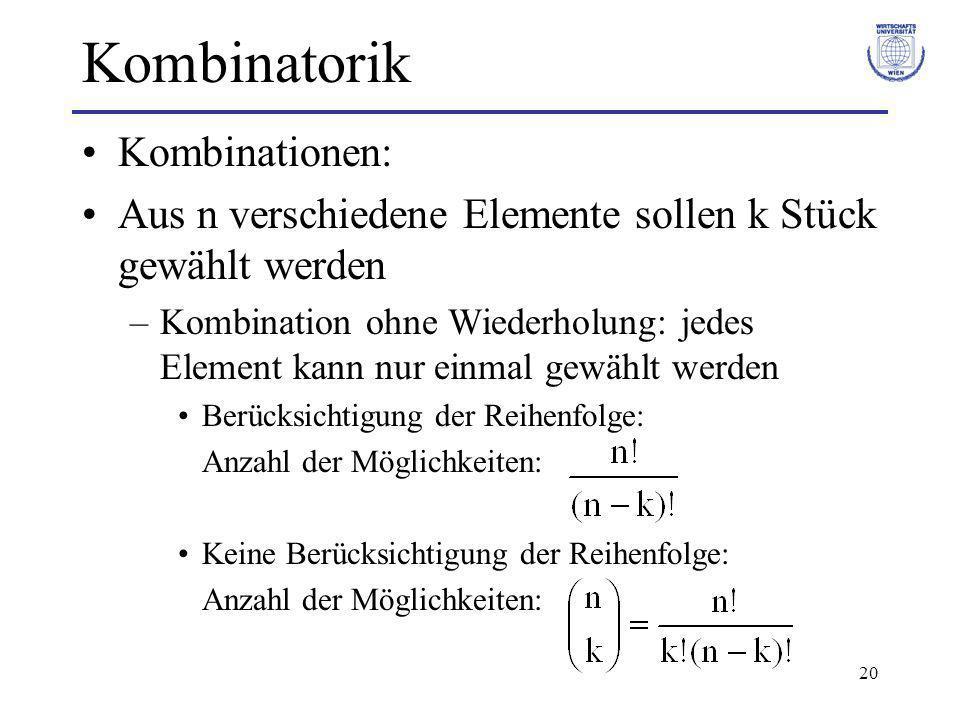 20 Kombinatorik Kombinationen: Aus n verschiedene Elemente sollen k Stück gewählt werden –Kombination ohne Wiederholung: jedes Element kann nur einmal