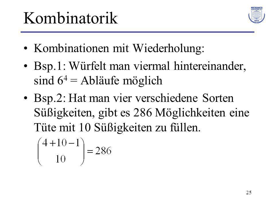 25 Kombinatorik Kombinationen mit Wiederholung: Bsp.1: Würfelt man viermal hintereinander, sind 6 4 = Abläufe möglich Bsp.2: Hat man vier verschiedene