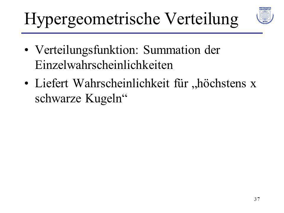 37 Hypergeometrische Verteilung Verteilungsfunktion: Summation der Einzelwahrscheinlichkeiten Liefert Wahrscheinlichkeit für höchstens x schwarze Kuge