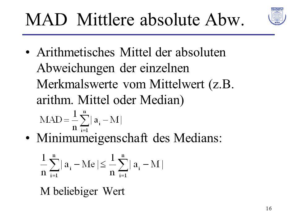 16 MAD Mittlere absolute Abw. Arithmetisches Mittel der absoluten Abweichungen der einzelnen Merkmalswerte vom Mittelwert (z.B. arithm. Mittel oder Me