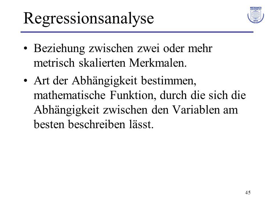 46 Regressionsanalyse Abhängige Variable (Regressand): Y –zu erklärende Variable Unabhängige Variable/n (Regressor): X –erklärende Variable/n Regressionsfunktion: Mathematische Funktion, die die Abhängigkeit zwischen den Variablen beschreibt.