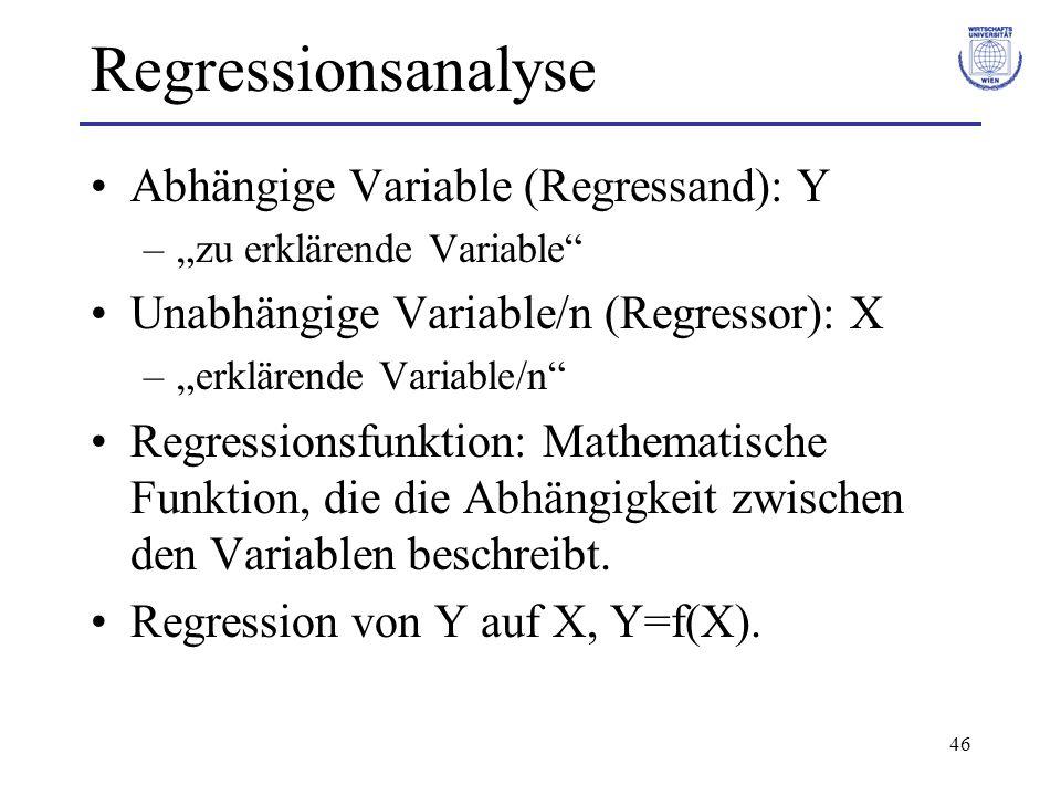46 Regressionsanalyse Abhängige Variable (Regressand): Y –zu erklärende Variable Unabhängige Variable/n (Regressor): X –erklärende Variable/n Regressi