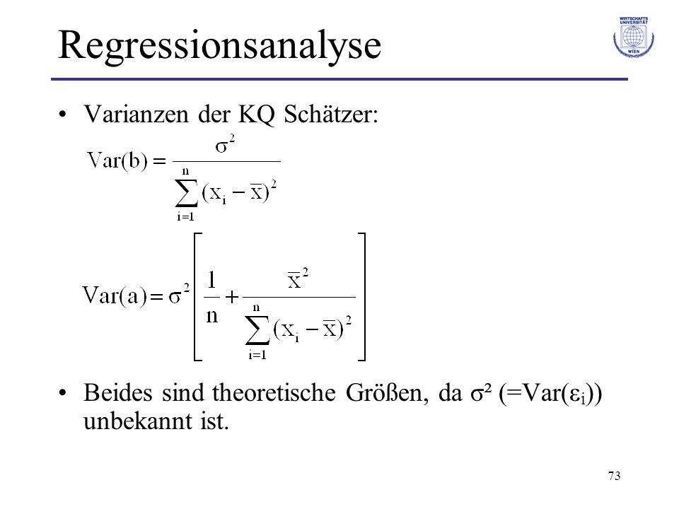 73 Regressionsanalyse Varianzen der KQ Schätzer: Beides sind theoretische Größen, da σ² (=Var(ε i )) unbekannt ist.