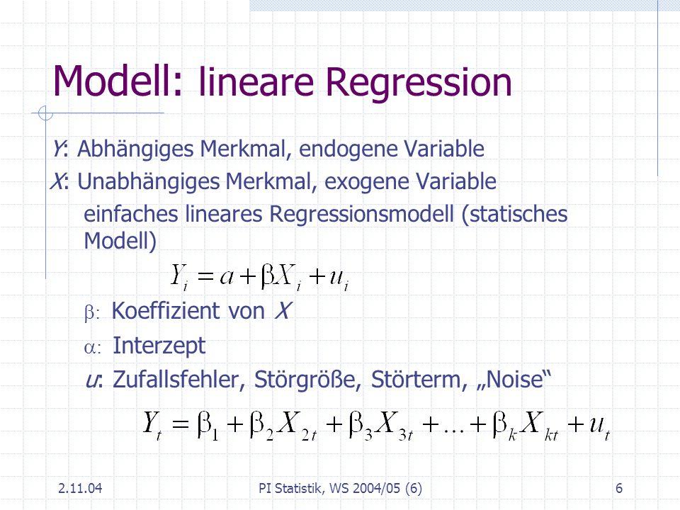 2.11.04PI Statistik, WS 2004/05 (6)17 Streuungszerlegung TSS: Gesamtvariation (total sum of squares) ESS : (durch die Regression) erklärte Variation (explained sum of squares) RSS : residuale oder nicht erklärte Variation (residual sum of squares)
