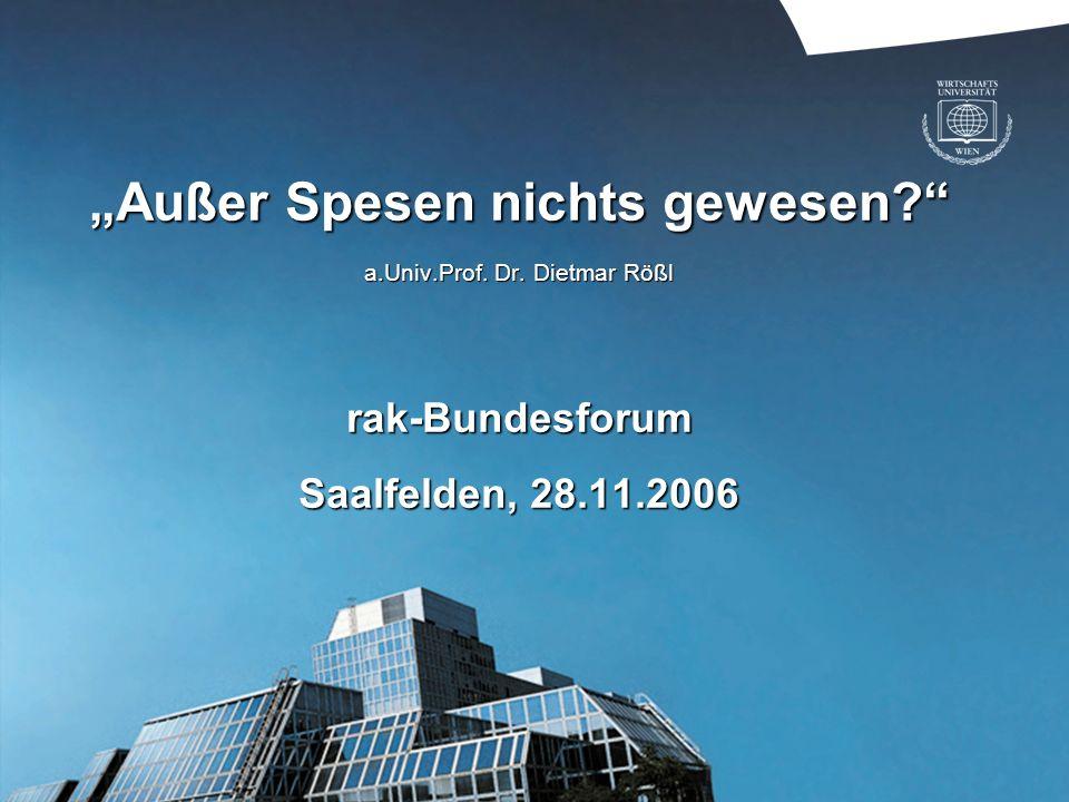 Außer Spesen nichts gewesen? a.Univ.Prof. Dr. Dietmar Rößl rak-Bundesforum Saalfelden, 28.11.2006
