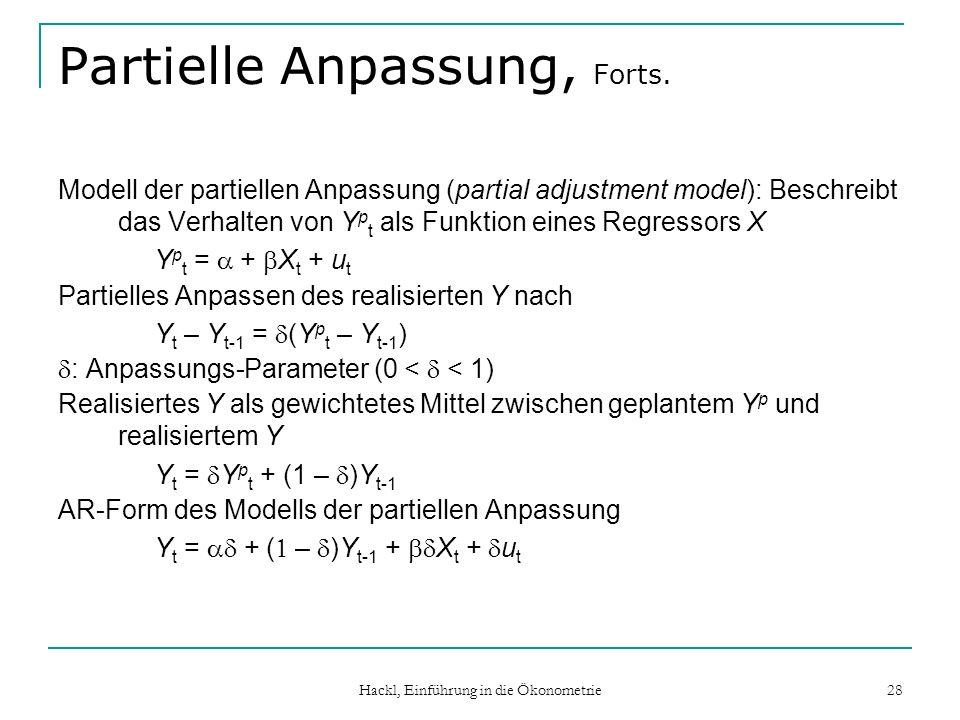 Hackl, Einführung in die Ökonometrie 28 Partielle Anpassung, Forts. Modell der partiellen Anpassung (partial adjustment model): Beschreibt das Verhalt