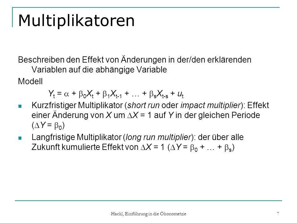 Hackl, Einführung in die Ökonometrie 7 Multiplikatoren Beschreiben den Effekt von Änderungen in der/den erklärenden Variablen auf die abhängige Variab