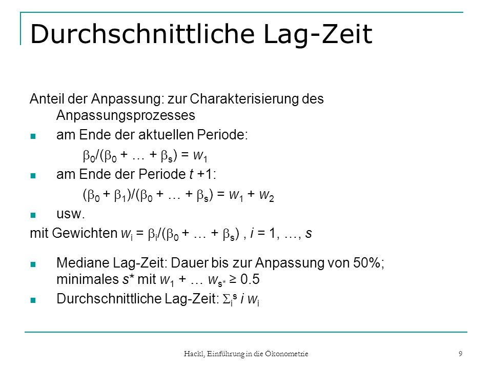 Hackl, Einführung in die Ökonometrie 9 Durchschnittliche Lag-Zeit Anteil der Anpassung: zur Charakterisierung des Anpassungsprozesses am Ende der aktu