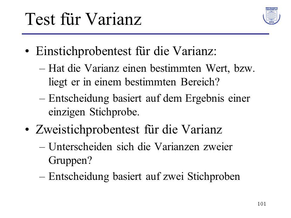 101 Test für Varianz Einstichprobentest für die Varianz: –Hat die Varianz einen bestimmten Wert, bzw. liegt er in einem bestimmten Bereich? –Entscheid