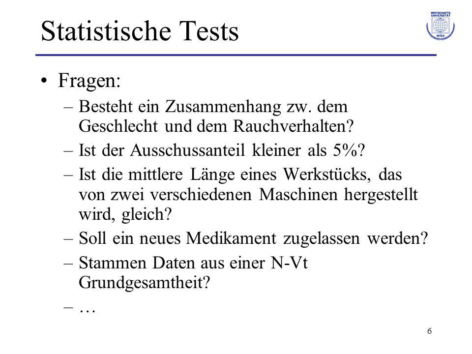 7 Statistische Tests Deskriptive Analyse der Daten –Lage- und Streuungsmassen –Kontingenztafeln –Korrelationsmaße –Verteilungsdiagramme –… Statistischer Test, um eine theoretisch abgesicherte Entscheidung zu treffen.