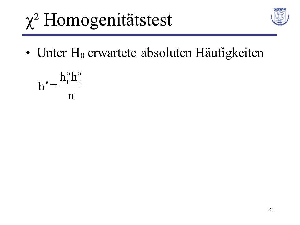 61 χ² Homogenitätstest Unter H 0 erwartete absoluten Häufigkeiten