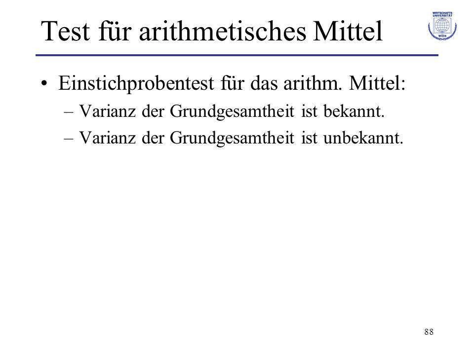 88 Test für arithmetisches Mittel Einstichprobentest für das arithm. Mittel: –Varianz der Grundgesamtheit ist bekannt. –Varianz der Grundgesamtheit is