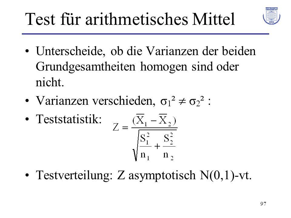 97 Test für arithmetisches Mittel Unterscheide, ob die Varianzen der beiden Grundgesamtheiten homogen sind oder nicht. Varianzen verschieden, σ 1 ² σ