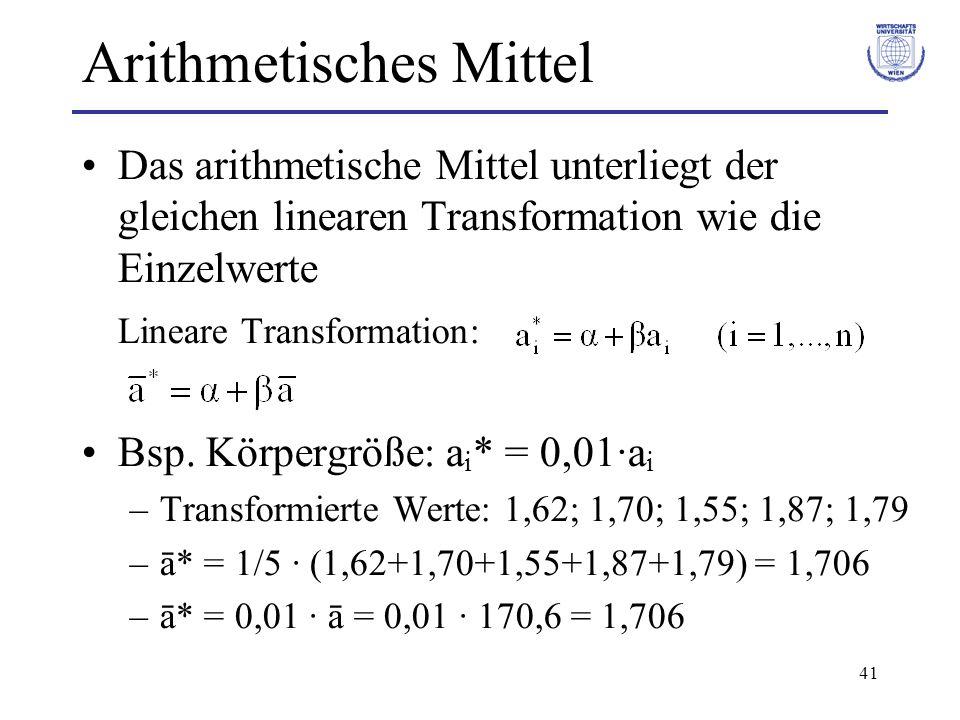 41 Arithmetisches Mittel Das arithmetische Mittel unterliegt der gleichen linearen Transformation wie die Einzelwerte Lineare Transformation: Bsp. Kör
