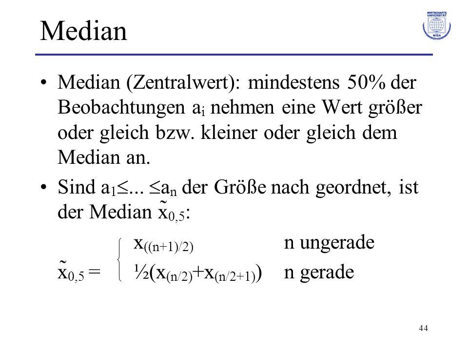 44 Median Median (Zentralwert): mindestens 50% der Beobachtungen a i nehmen eine Wert größer oder gleich bzw. kleiner oder gleich dem Median an. Sind
