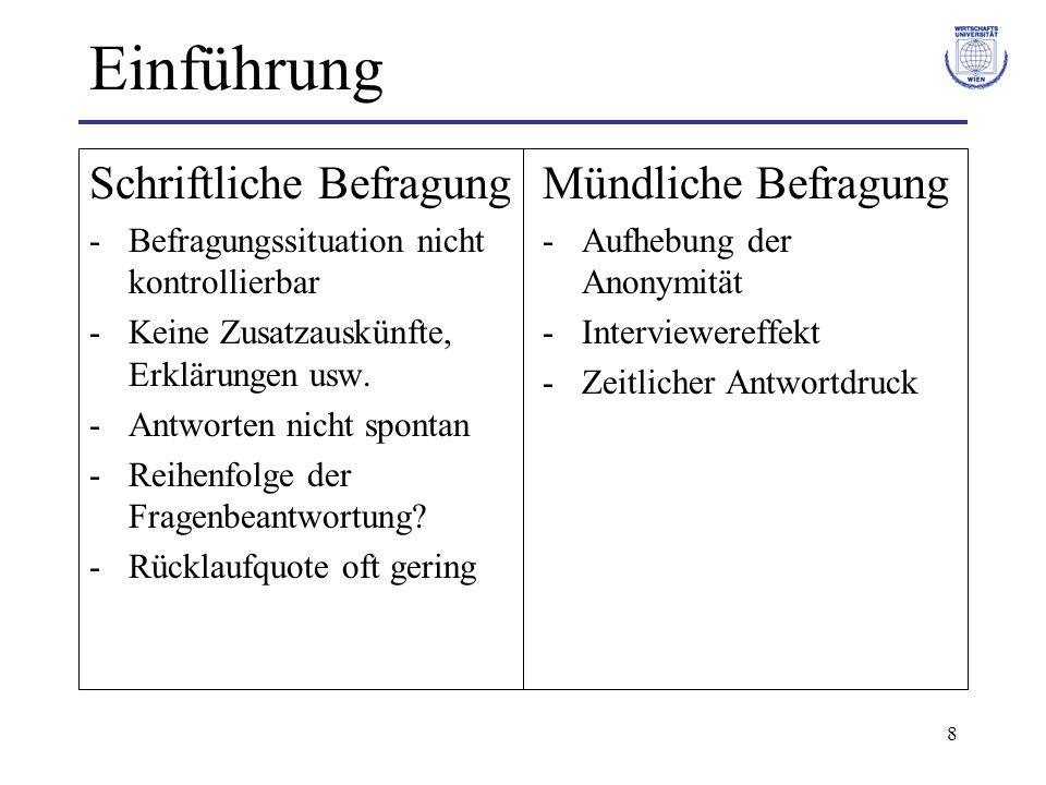 8 Einführung Schriftliche Befragung -Befragungssituation nicht kontrollierbar -Keine Zusatzauskünfte, Erklärungen usw. -Antworten nicht spontan -Reihe