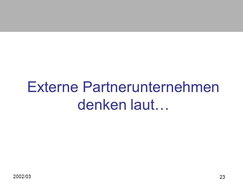 2002/03 23 Externe Partnerunternehmen denken laut…