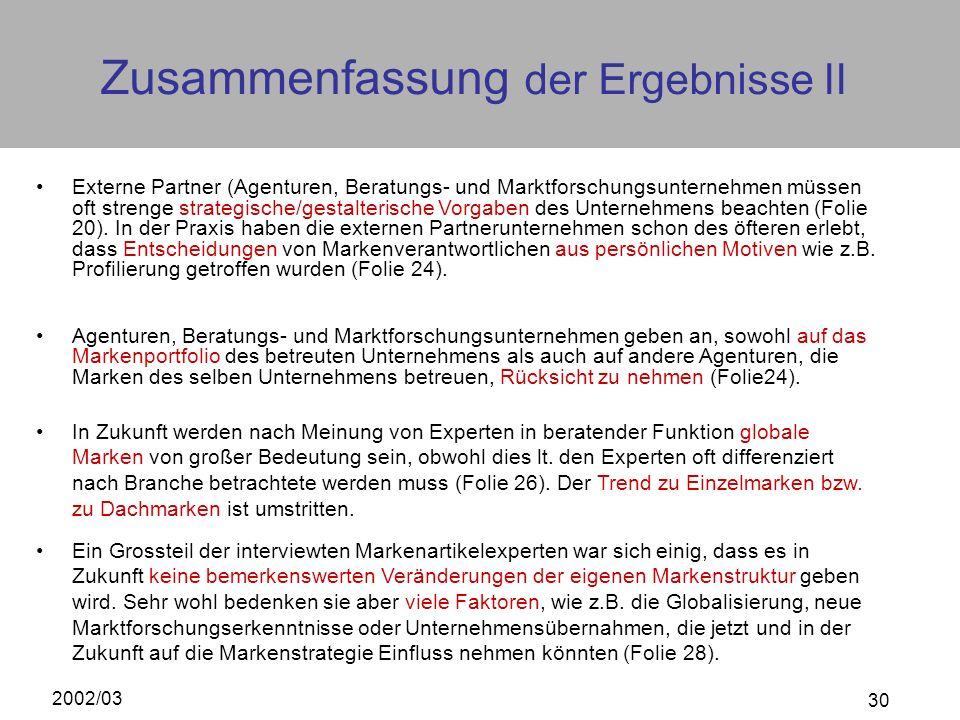 2002/03 30 Zusammenfassung der Ergebnisse II Externe Partner (Agenturen, Beratungs- und Marktforschungsunternehmen müssen oft strenge strategische/ges