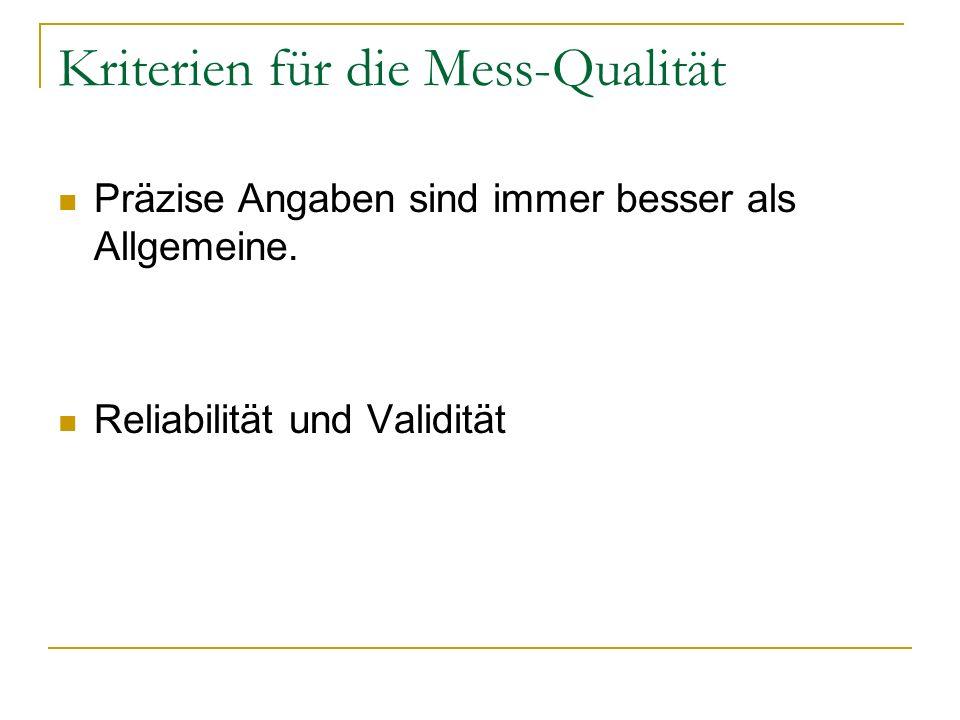 Kriterien für die Mess-Qualität Präzise Angaben sind immer besser als Allgemeine. Reliabilität und Validität