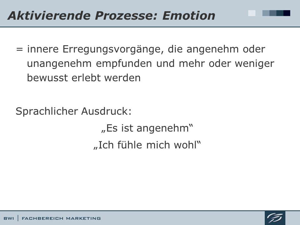 Aktivierende Prozesse: Emotion = innere Erregungsvorgänge, die angenehm oder unangenehm empfunden und mehr oder weniger bewusst erlebt werden Sprachli