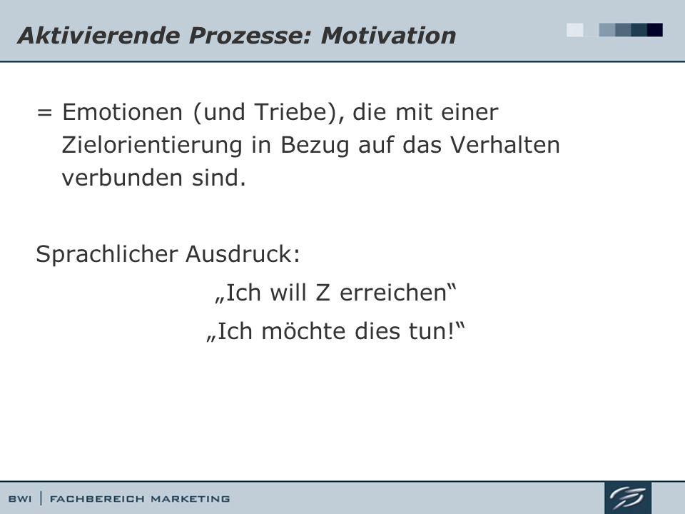 Aktivierende Prozesse: Motivation = Emotionen (und Triebe), die mit einer Zielorientierung in Bezug auf das Verhalten verbunden sind. Sprachlicher Aus