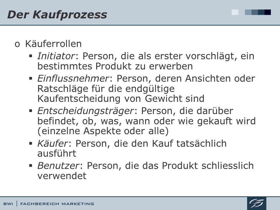 Der Kaufprozess oKäuferrollen Initiator: Person, die als erster vorschlägt, ein bestimmtes Produkt zu erwerben Einflussnehmer: Person, deren Ansichten
