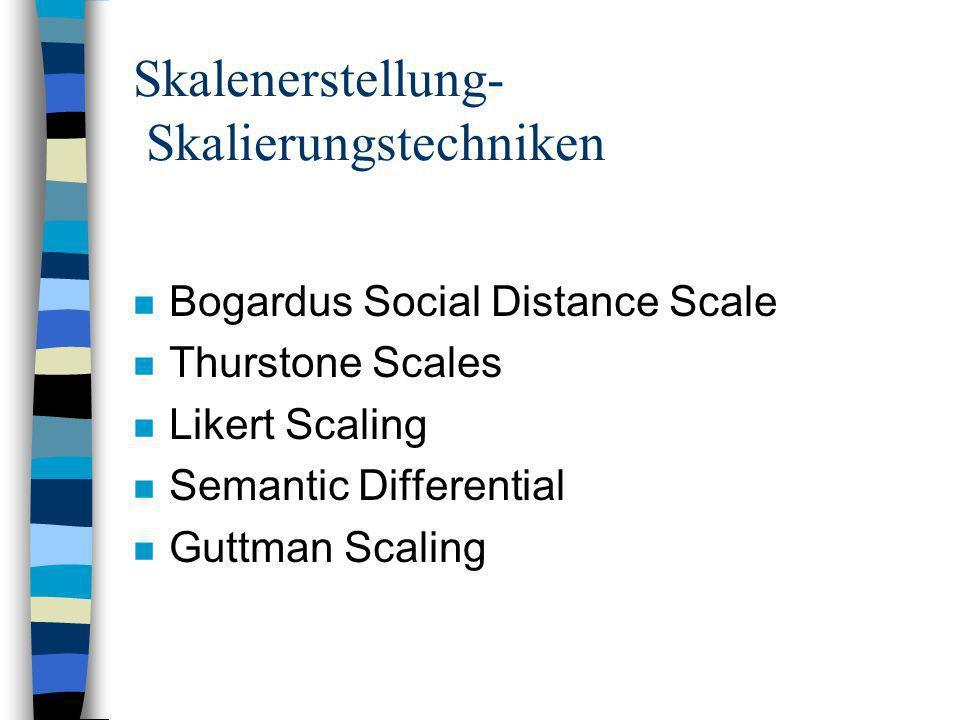 Skalenerstellung- Skalierungstechniken n Bogardus Social Distance Scale n Thurstone Scales n Likert Scaling n Semantic Differential n Guttman Scaling