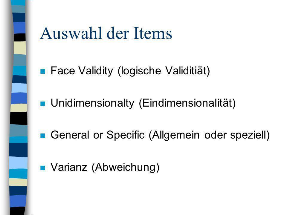 Auswahl der Items n Face Validity (logische Validitiät) n Unidimensionalty (Eindimensionalität) n General or Specific (Allgemein oder speziell) n Vari