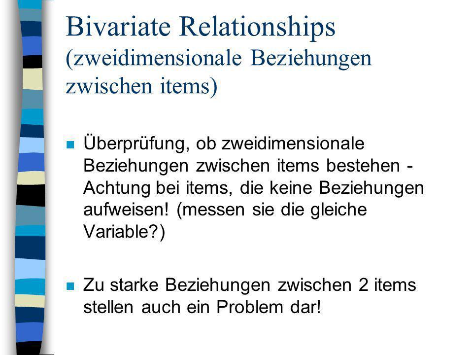 Bivariate Relationships (zweidimensionale Beziehungen zwischen items) n Überprüfung, ob zweidimensionale Beziehungen zwischen items bestehen - Achtung
