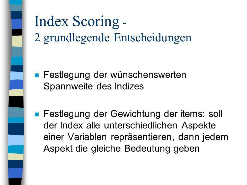 Index Scoring - 2 grundlegende Entscheidungen n Festlegung der wünschenswerten Spannweite des Indizes n Festlegung der Gewichtung der items: soll der