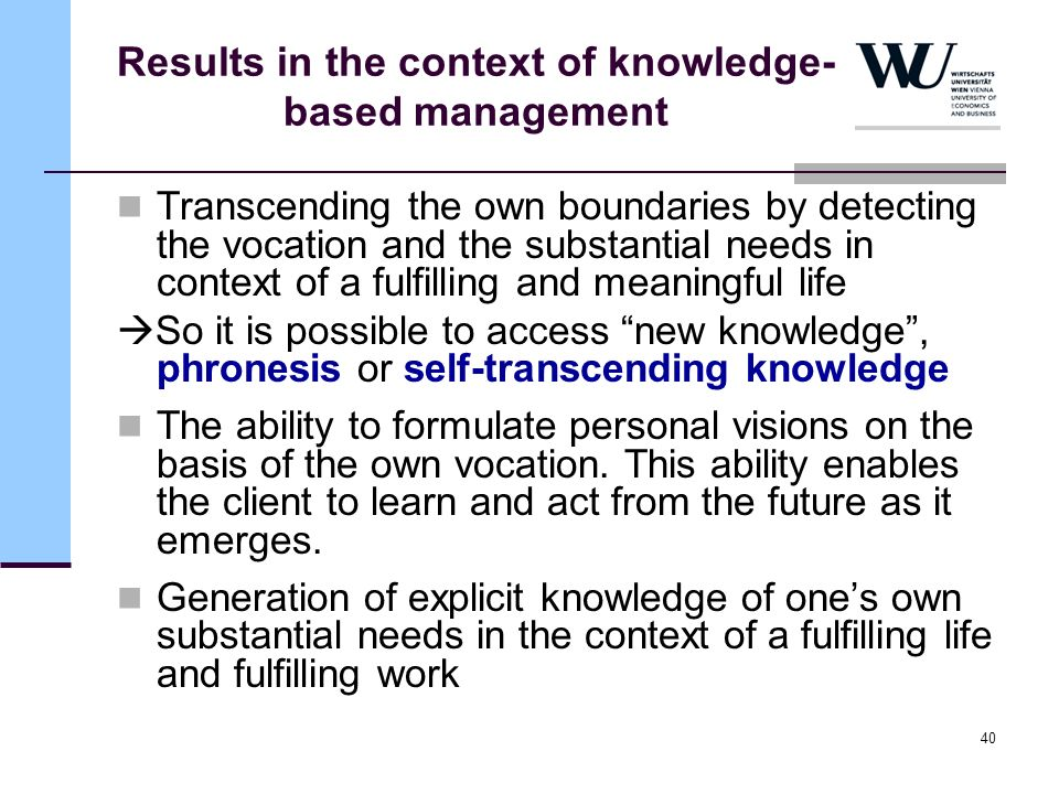 40 Results in the context of knowledge- based management Transcending the own boundaries by detecting the vocation and the substantial needs in contex
