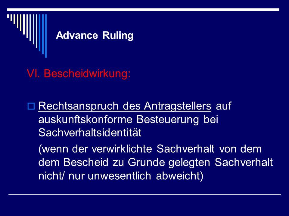 Advance Ruling VI. Bescheidwirkung: Rechtsanspruch des Antragstellers auf auskunftskonforme Besteuerung bei Sachverhaltsidentität (wenn der verwirklic