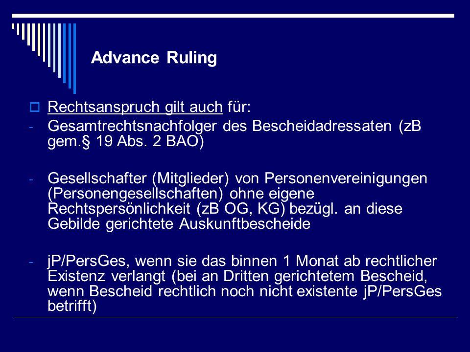Advance Ruling Rechtsanspruch gilt auch für: - Gesamtrechtsnachfolger des Bescheidadressaten (zB gem.§ 19 Abs. 2 BAO) - Gesellschafter (Mitglieder) vo
