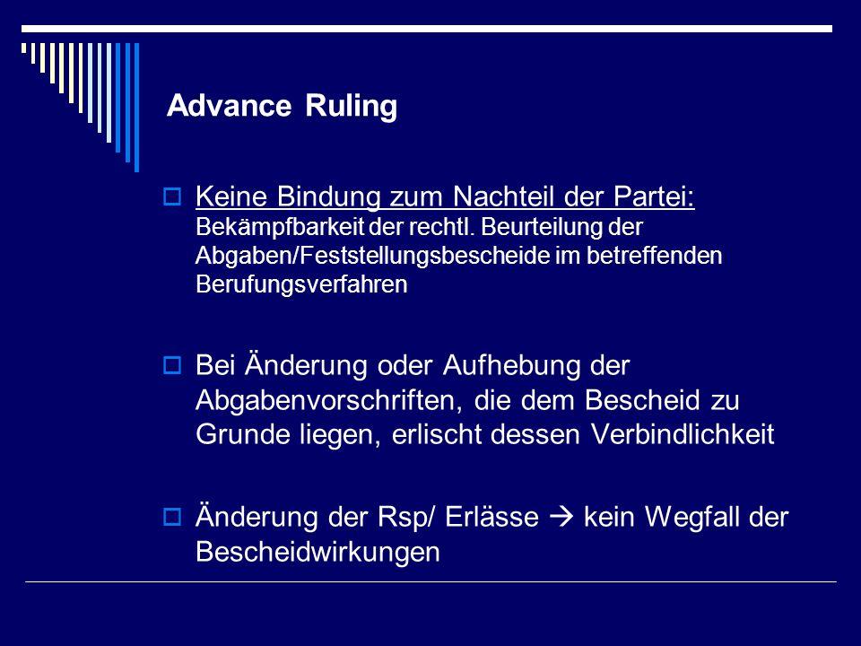 Advance Ruling Keine Bindung zum Nachteil der Partei: Bekämpfbarkeit der rechtl. Beurteilung der Abgaben/Feststellungsbescheide im betreffenden Berufu