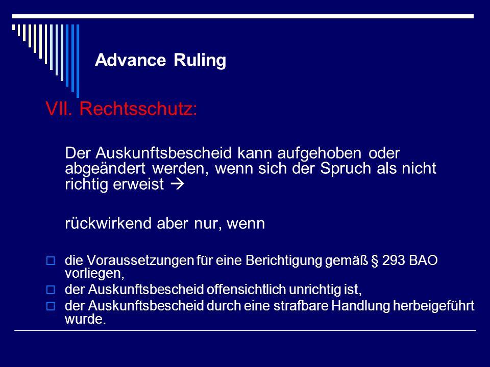 Advance Ruling VII. Rechtsschutz: Der Auskunftsbescheid kann aufgehoben oder abgeändert werden, wenn sich der Spruch als nicht richtig erweist rückwir