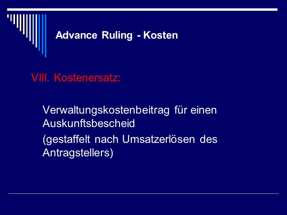 Advance Ruling - Kosten VIII. Kostenersatz: Verwaltungskostenbeitrag für einen Auskunftsbescheid (gestaffelt nach Umsatzerlösen des Antragstellers)