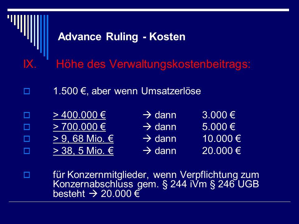 Advance Ruling - Kosten IX. Höhe des Verwaltungskostenbeitrags: 1.500, aber wenn Umsatzerlöse > 400.000 dann 3.000 > 700.000 dann 5.000 > 9, 68 Mio. d