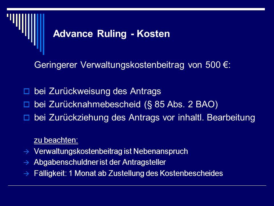 Advance Ruling - Kosten Geringerer Verwaltungskostenbeitrag von 500 : bei Zurückweisung des Antrags bei Zurücknahmebescheid (§ 85 Abs. 2 BAO) bei Zurü