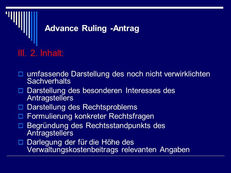 Advance Ruling -Antrag III. 2. Inhalt: umfassende Darstellung des noch nicht verwirklichten Sachverhalts Darstellung des besonderen Interesses des Ant