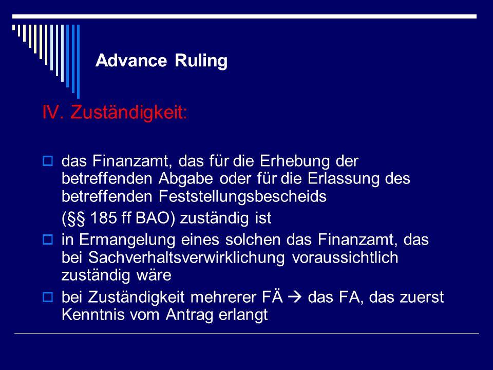 Advance Ruling IV. Zuständigkeit: das Finanzamt, das für die Erhebung der betreffenden Abgabe oder für die Erlassung des betreffenden Feststellungsbes