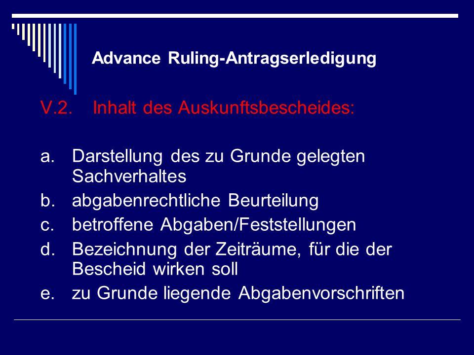 Advance Ruling-Antragserledigung V.2. Inhalt des Auskunftsbescheides: a.Darstellung des zu Grunde gelegten Sachverhaltes b. abgabenrechtliche Beurteil
