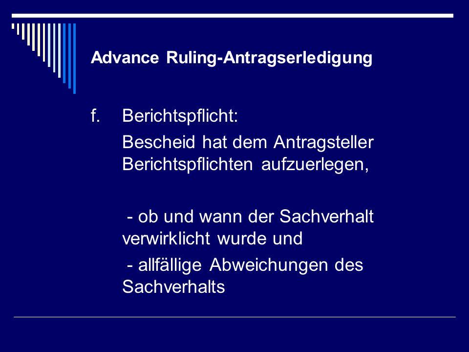 Advance Ruling-Antragserledigung f.Berichtspflicht: Bescheid hat dem Antragsteller Berichtspflichten aufzuerlegen, - ob und wann der Sachverhalt verwi